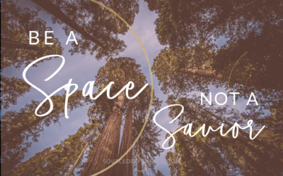 Be a Space, Not a Savior