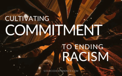 Cultivating Your Commitment to Ending Racism (and any other transformation)
