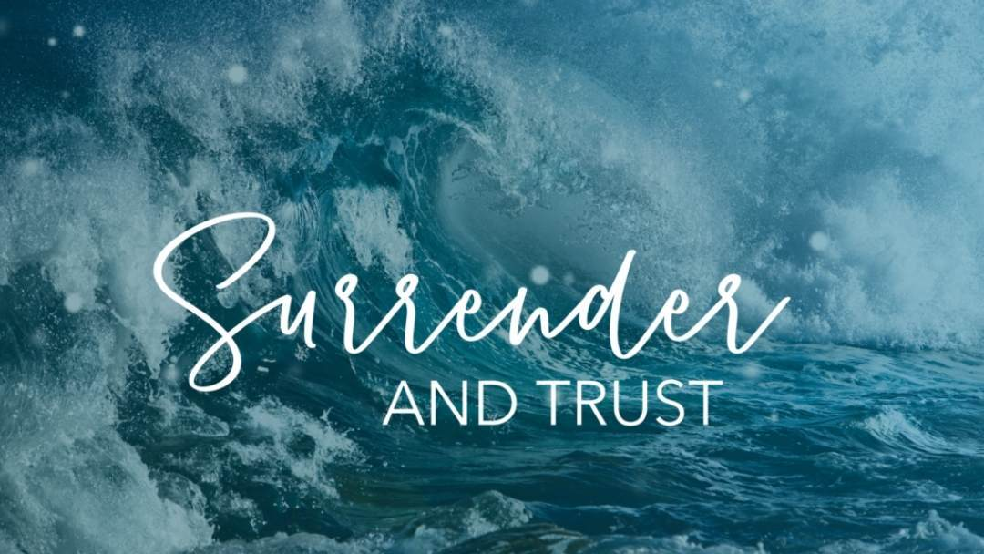 Surrender and Trust