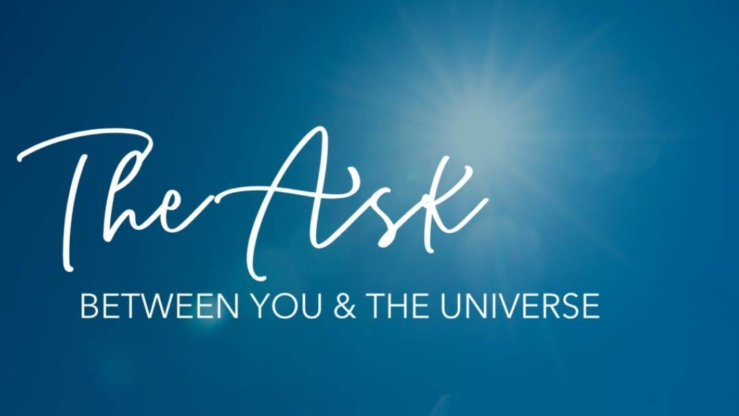 The Ask Between You and the Universe