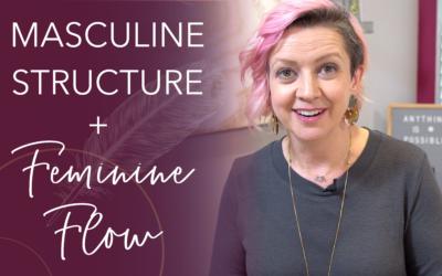 Masculine Structure + Feminine Flow