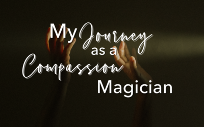 My Journey as a Compassion Magician